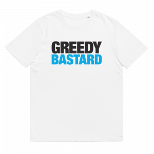 Greedy bastard