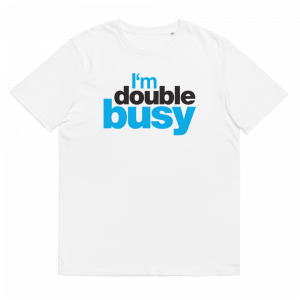 I'm double busy